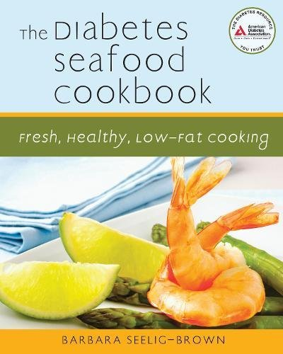 The Diabetes Seafood Cookbook: Fresh, Healthy, Low-Fat Cooking by Barbara Seelig-Brown