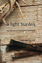 a light burden: my life as an Orthodox Christian Paperback
