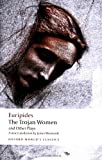 The Trojan Women and Other Plays (Oxford World's Classics), Euripides, 0199538816