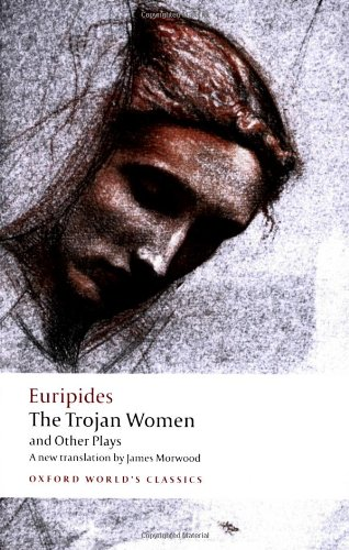 The Trojan Women and Other Plays (Oxford World's Classics)