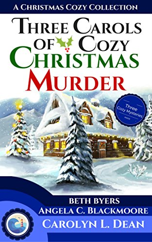 THREE CAROLS OF COZY CHRISTMAS MURDER: A Christmas Cozy Collection by [Dean, Carolyn L. , Byers, Beth , Blackmoore, Angela C. ]