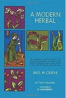 A Modern Herbal (Volume 1, A-H): The Medicinal, Culinary