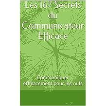 Les 167 Secrets du Communicateur Efficace: Communiquer efficacement pour les nuls (French Edition)