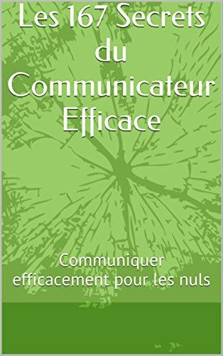Les 167 Secrets du Communicateur Efficace
