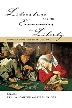Literature and the Economics of Liberty: Spontaneous Order in Culture (LvMI) by [Cox, Stephen, Cantor, Paul A.]