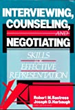 Interviewing, Counseling, and Negotiating : Skills for Effective Representation, Bastress, Robert M. and Harbaugh, Joseph D., 0316345717