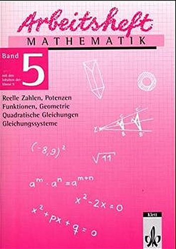 Arbeitsheft Mathematik, Neubearbeitung, Bd.5, Reelle Zahlen, Potenzen, Funktionen, Geometrie, Quadratische Gleichungen, Gleichungssysteme, EURO
