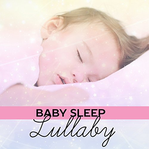 Baby Sleep Lullaby: New Age Music for Toddlers, Calm Nap Time for Baby, Go to Sleep Dream Song, Relaxing Sound for Sleep Better