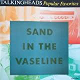 Talking Heads Popular Favorites 1976-1992: Sand In the Vaseline