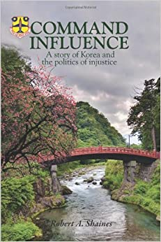 Command Influence: A Story of Korea and the Politics of Injustice