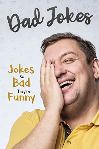Dad Jokes: Jokes So Bad, They Are Funny (Humor And Entertainment Book 2)