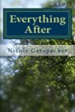 Everything After, Nicole Gerspacher, 1497426855