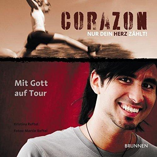 Corazon - Nur dein Herz zählt: Mit Gott auf Tour