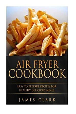 Air Fryer Cookbook: Easy to Prepare Recipes for Healthy Delicious Meals​