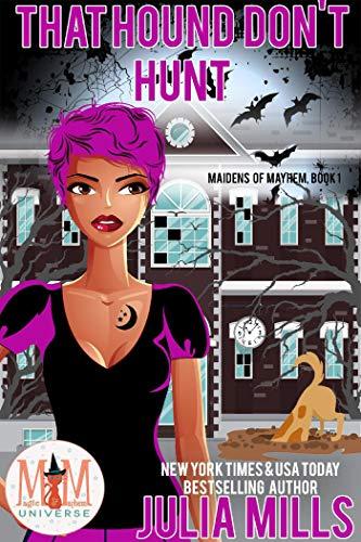 (That Hound Don't Hunt: Magic and Mayhem Universe (Maidens of Mayhem Book 1))
