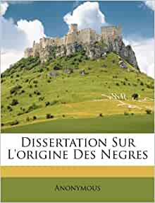 Dissertation Sur L'origine Des Negres: Anonymous