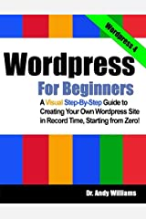 Wordpress for Beginners: A Visual Step-by-Step Guide to Creating your Own Wordpress Site in Record Time, Starting from Zero! Paperback
