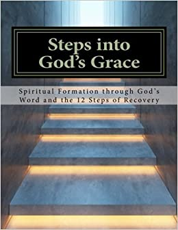 Steps Into God's Grace: Spiritual Formation through God's Word and the 12 Steps of Recovery by Lynn Hoffmann (2013-09-18)