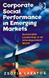 Corporate Social Performance in Emerging Markets : Sustainable Leadership in an Interdependent World, Lakatos, Zsofia, 1409432645