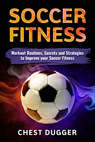Secrets and Strategies to Improve your Soccer Fitness Soccer Workout Routines