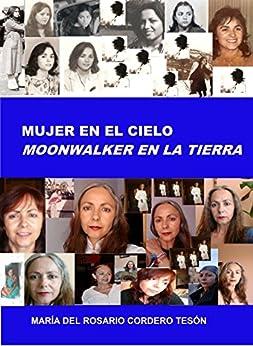 MUJER EN EL CIELO MOONWALKER EN LA TIERRA (Spanish Edition) by [Tesón, María del Rosario Cordero]