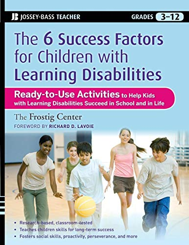 The Six Success Factors for Children with Learning Disabilities: Ready-to-Use Activities to Help Kids with LD Succeed in School and in Life (Children With Learning Disabilities In The Classroom)