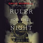 Ruler of the Night: Thomas and Emily De Quincey, Book 3 | David Morrell