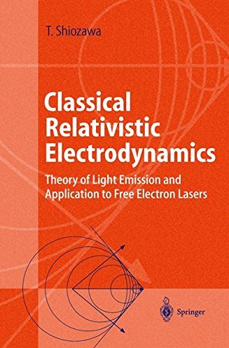Classical Relativistic Electrodynamics: Theory of Light Emission and Application to Free Electron Lasers (Advanced Texts in - Laser Electron Free