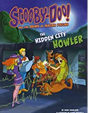 Scooby-Doo! and the Ruins of Machu Picchu: The Hidden City Howler