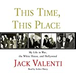 This Time, This Place: My Life in War, the White House, and Hollywood | Jack Valenti