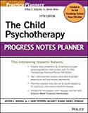 The Child Psychotherapy Progress Notes Planner (PracticePlanners)