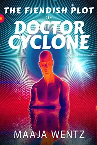 The Fiendish Plot of Doctor Cyclone: A Science Fiction Space Adventure for children by [Wentz, Maaja L.]