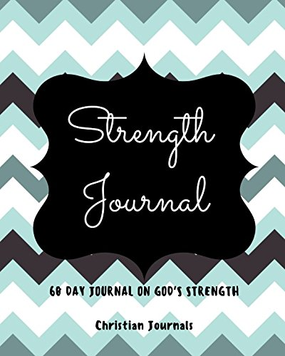Christian Inspirational Quotes (Strength Journal 60 Day Journal On God's Strength: Notebook With 60 Bible Verses On Strength, 60 Inspirational Quotes And 60 Pages To Write In)