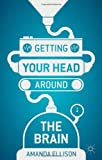 Getting Your Head Around the Brain, Ellison, Amanda, 0230298559