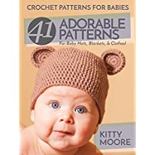 Crochet Patterns For Babies (2nd Edition): 41 Adorable Patterns For Baby Hats, Blankets, & Clothes!