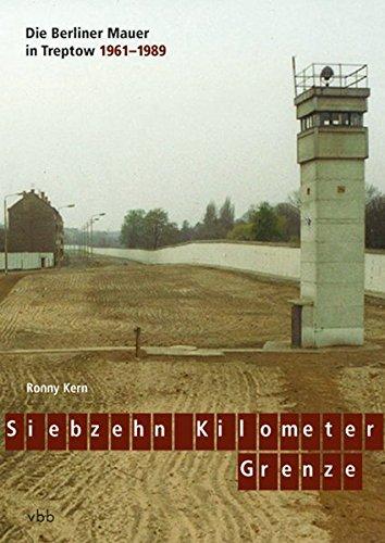 Siebzehn Kilometer Grenze: DieBerlinerMauerinTreptow1961–1989 Taschenbuch – 1. August 2011 Ronny Kern 3942476223 NU-LBR-00958565 Ostdeutschland