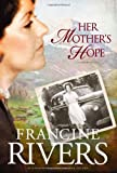 Her Mother's Hope, Francine Rivers, 1414318634