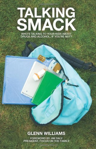 Talking Smack: Who's Speaking to Your Kids about Drugs and Alcohol, If You're Not? by Jim Daly (Foreword), Glenn Williams (20-Aug-2009) Paperback