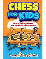 Chess For Kids: Learn To Play Chess In A Fun And Simple Way