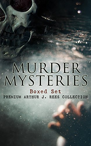 MURDER MYSTERIES Boxed Set: Premium Arthur J. Rees Collection: The Hampstead Mystery, The Mystery of the Downs, The Shrieking Pit, The Hand in the Dark, & The Moon Rock (English Edition)