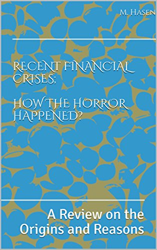 Recent Financial Crises;  how the horror happened?: A Review on the Origins and Reasons