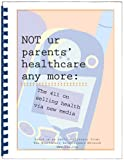 NOT ur parents' healthcare Anymore : The 411 on selling health via new Media, Aase, Lee and Schroeder, Scott, 1934647004