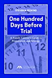 One Hundred Days Before Trial: A Family Lawyer's Guide to Preparation and Strategy