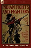 Indian Fights and Fighters of the American Western Frontier of the 19th Century, Cyrus Townsend Brady, 0857064126