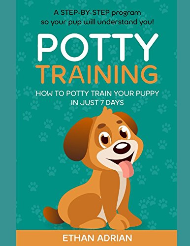 (POTTY TRAINING: How to potty train your puppy in just 7 days  A STEP-BY-STEP program so your pup will understand you!)