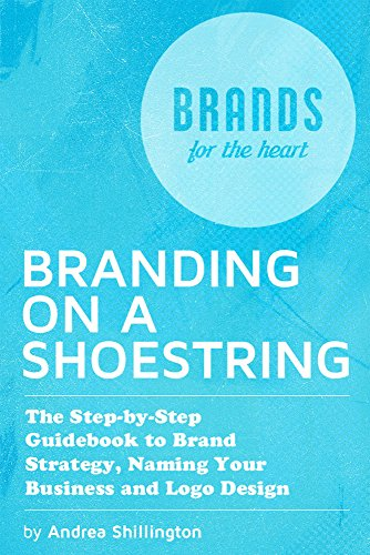Branding on a Shoestring: The Step-by-Step Guide to Brand Strategy, Naming your Business and Logo Design