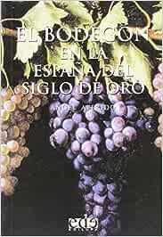 El bodegon en la España del siglo de oro: Amazon.es: Aterido ...