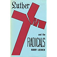 Luther and the Radicals: Another Look at Some Aspects of the Struggle Between Luther and the Radical Reformers