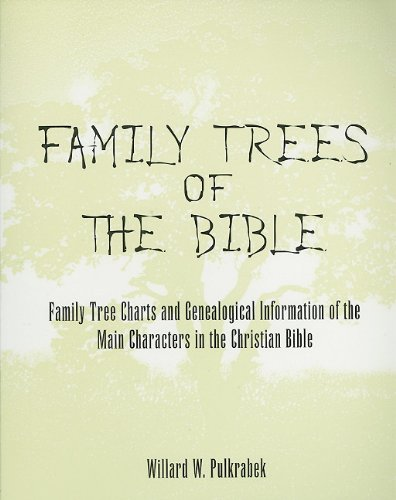 Family Trees of the Bible: Family Tree Charts and Genealogical Information of the Main Characters in the Christian Bible