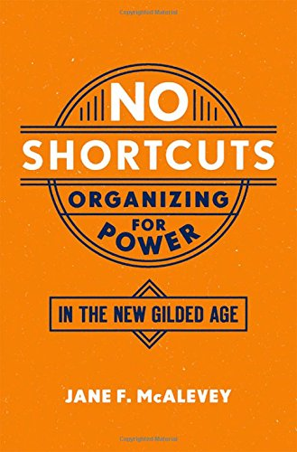 019062471X - No Shortcuts: Organizing for Power in the New Gilded Age